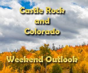 Castle Rock and Colorado Weekend Outlook